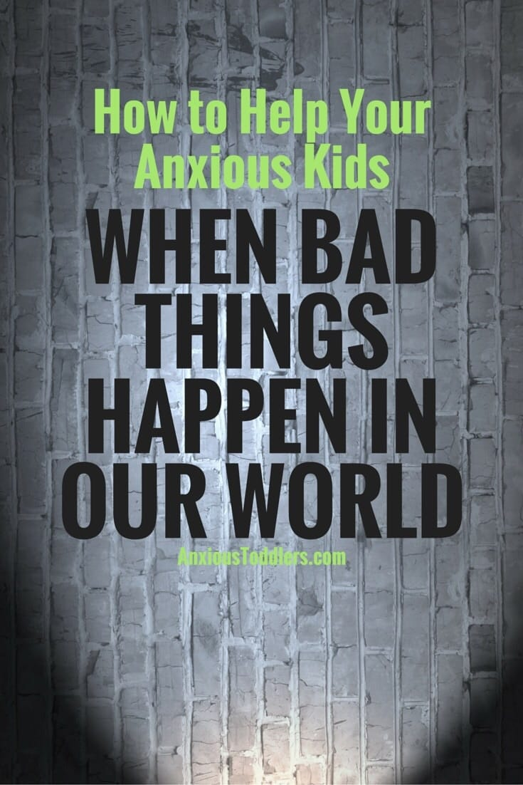 It is hard enough for us adults to handle the violence in our world. But how about our anxious kids? Here are some ways to help them (and you) when bad things happen.
