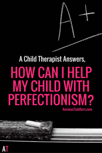 Do you have a child with perfectionism? Here are some tips parents can do to help their kids.