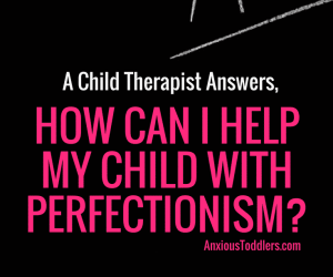 Ask the Child Therapist Episode 8: How Can I Help My Child with Perfectionism?