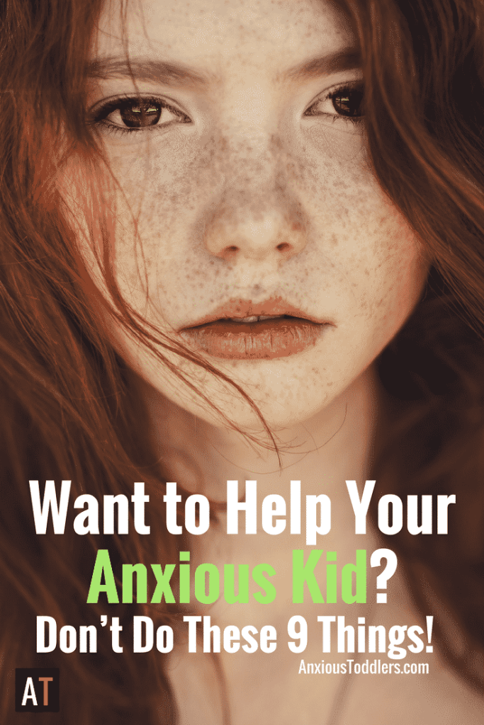 Raising an anxious kid can be a major struggle. Make your life easier and avoid these 9 things!