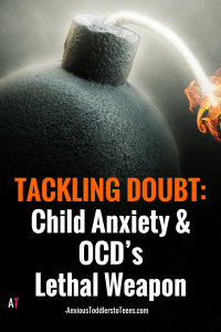 If you are dealing with Child anxiety or OCD there is one lethal weapon you are up against….doubt. When you conquer doubt, you conquer anxiety and OCD.