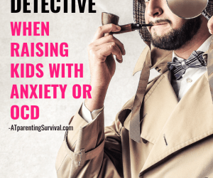 PSP 103: Learning How to Play Detective When Raising Kids with Anxiety or OCD