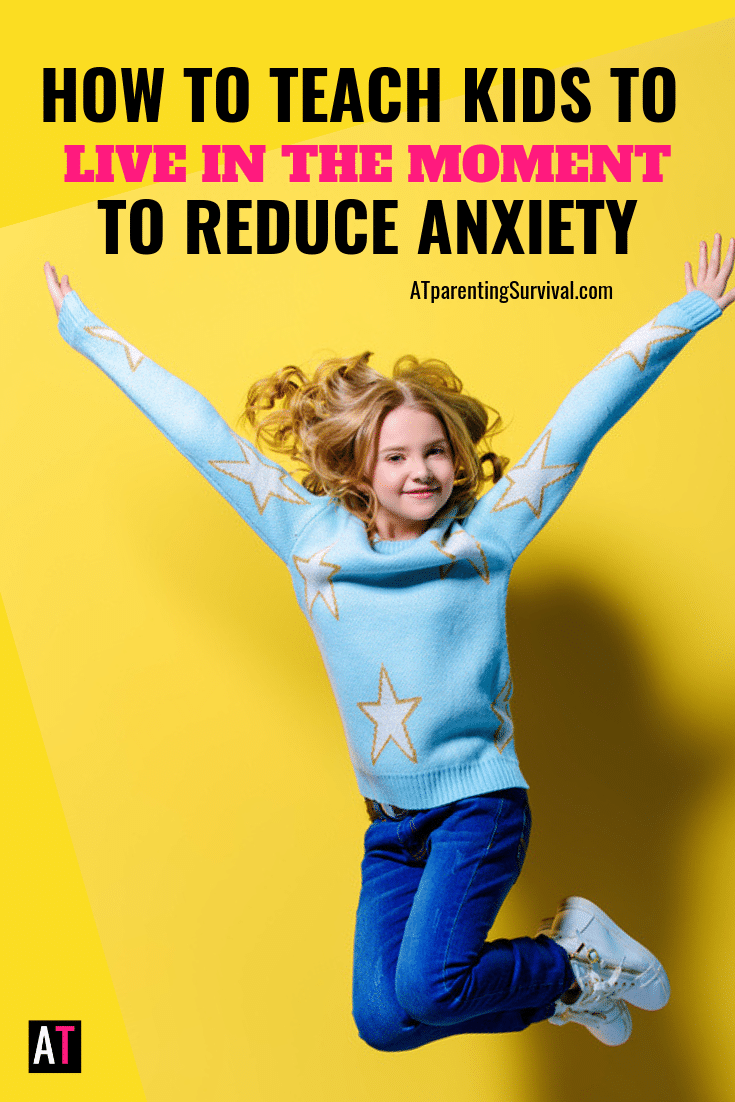 Anxiety loves to live in the past and in the future. Teaching kids how to live in the moment can help reduce anxiety.