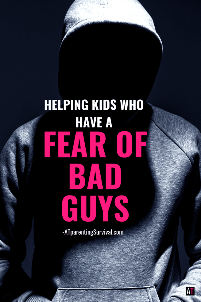 Does your child have a fear of bad guys? Learn what to do and what not to do to make that fear go away.