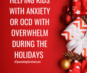 Helping Kids with Anxiety or OCD who have Holiday Overwhelm