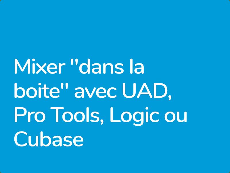 Formations Mixage avec les plugins UAD, dans Pro Tools, Logic ou Cubase