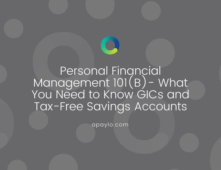 Personal Financial Management 101(B)- What You Need to Know GICs and Tax-Free Savings Accounts