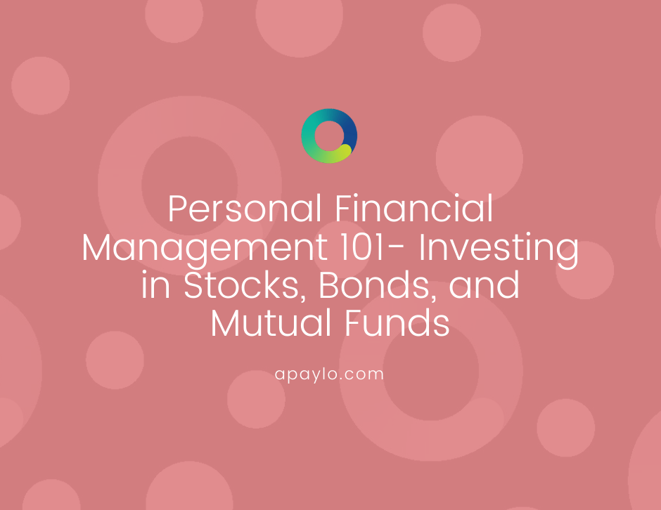 Personal Financial Management 101- Investing in Stocks, Bonds, and Mutual Funds