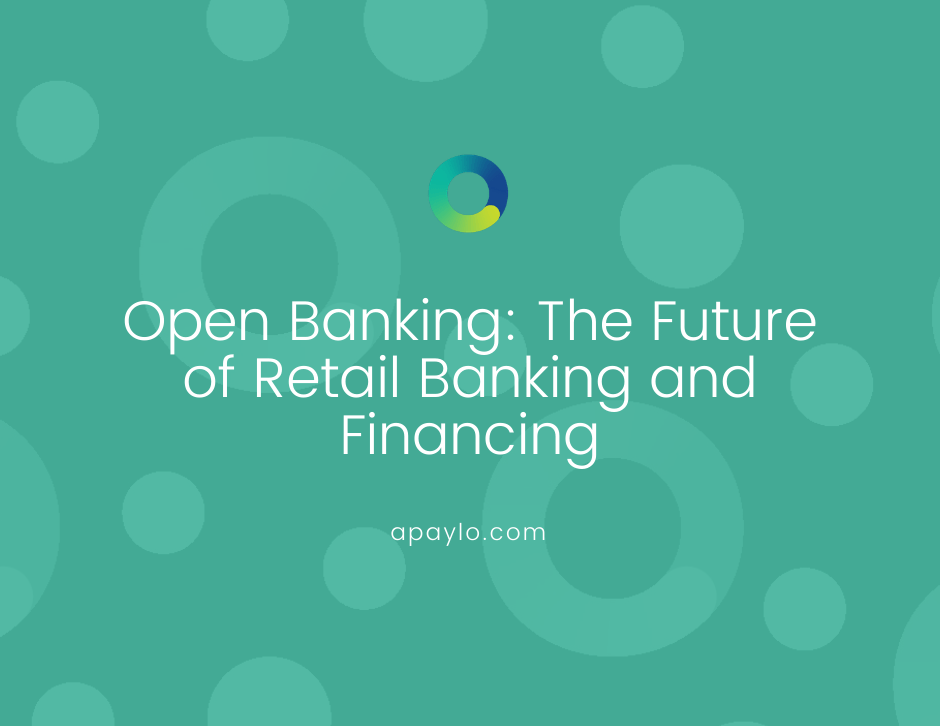 Open Banking: The Future of Retail Banking and Financing