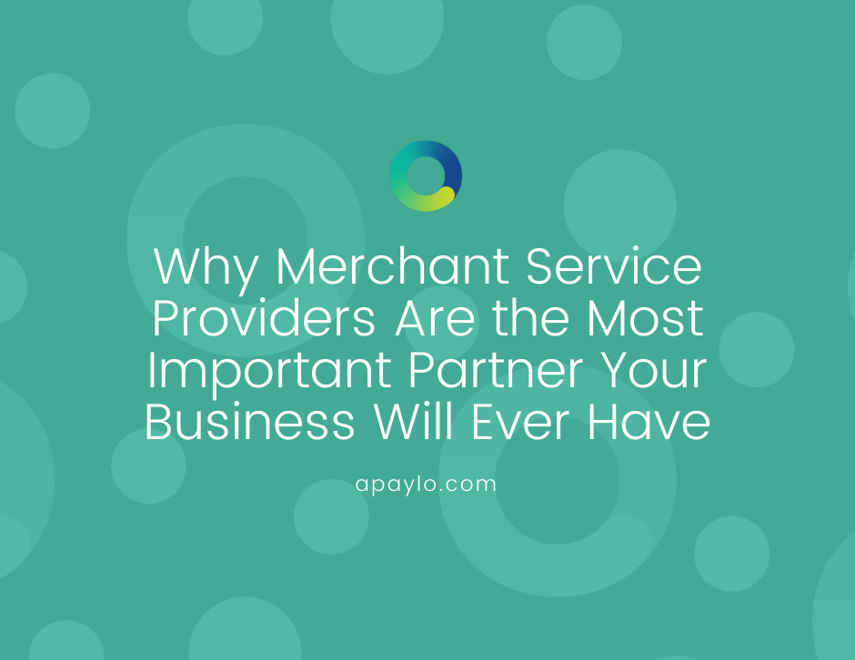 Why Merchant Service Providers Are the Most Important Partner Your Business Will Ever Have