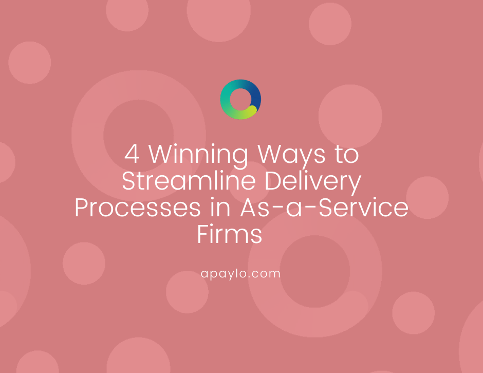 4 Winning Ways to Streamline Delivery Processes in As-a-Service Firms