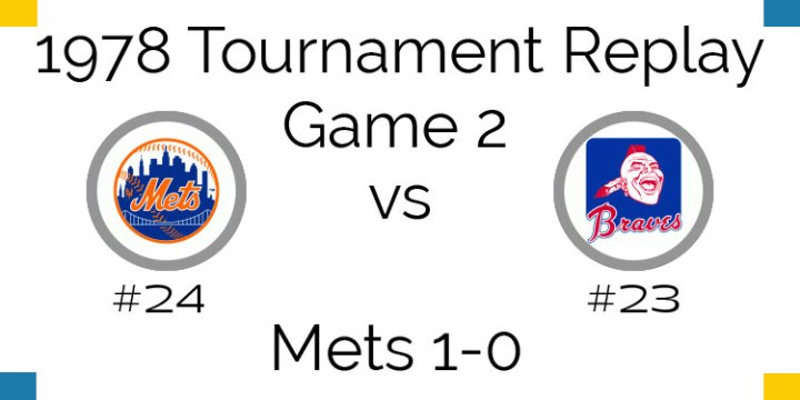Game 2 – 1978 Tournament Replay Mets vs Braves