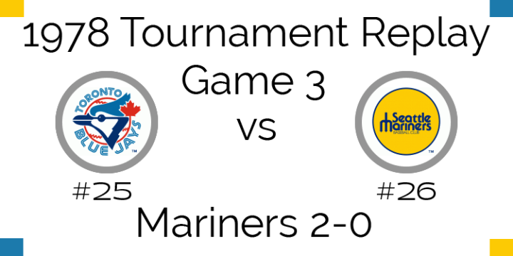 Game 3 – 1978 Tournament Replay Blue Jays VS Mariners