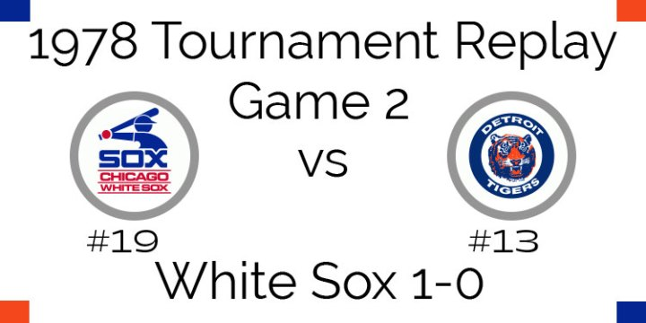 Game 2 – 1978 Tournament Replay White Sox vs Tigers