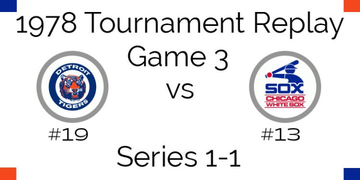 Game 3 – 1978 Tournament Replay White Sox vs Tigers