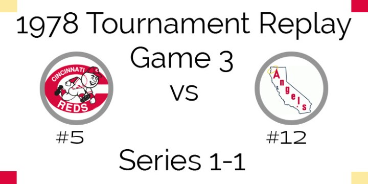 Game 3 – 1978 Tournament Replay Reds vs Angels