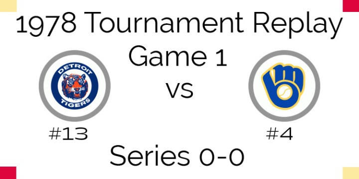 Game 1 – 1978 Tournament Replay Tigers vs Brewers