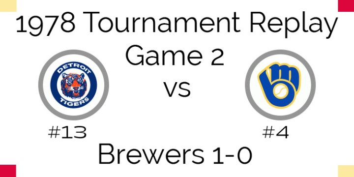Game 2 – 1978 Tournament Replay Tigers vs Brewers