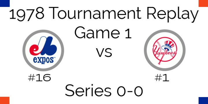 Game 1 – 1978 Tournament Replay Expos vs Yankees