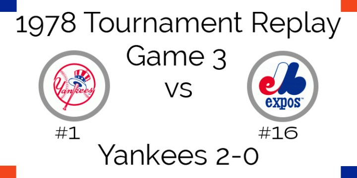 Game 3 – 1978 Tournament Replay Yankees vs Expos