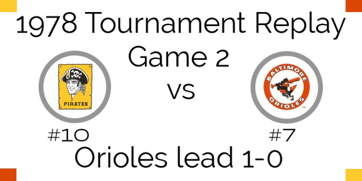 Game 2 – 1978 Tournament Replay Pirates vs Orioles