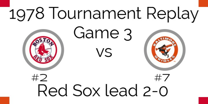 Game 3 – 1978 Tournament Replay Red Sox vs Orioles