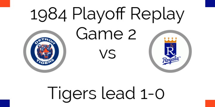 1984 Playoff Replay – ALCS Game 2 – Tigers vs Royals