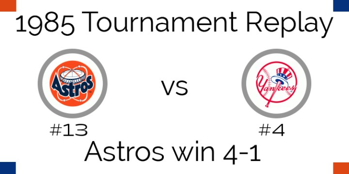 1985 Tournament Results – Astros beat Yankees 4-1