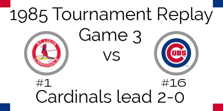 Game 3 – 1985 Tournament Replay Cardinals vs Cubs