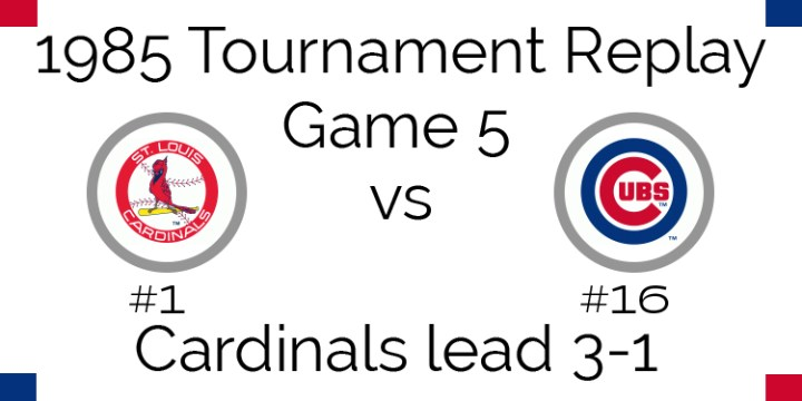 Game 5 – 1985 Tournament Replay Cardinals vs Cubs