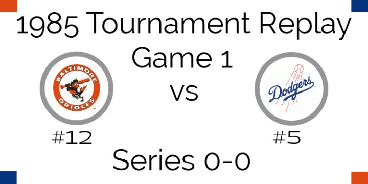 Game 1 – 1985 Tournament Replay Orioles vs Dodgers