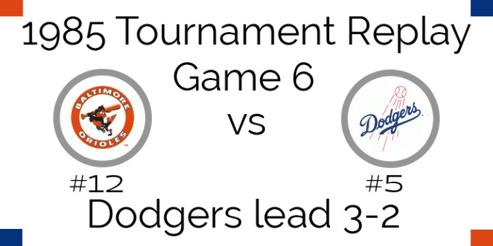 Game 6 – 1985 Tournament Replay Orioles vs Dodgers