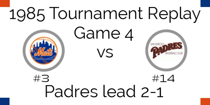 Game 4 – 1985 Tournament Replay Mets at Padres