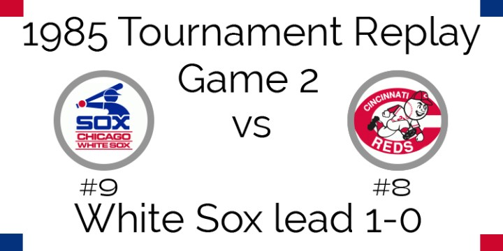 Game 2 – 1985 Tournament Replay White Sox vs Reds
