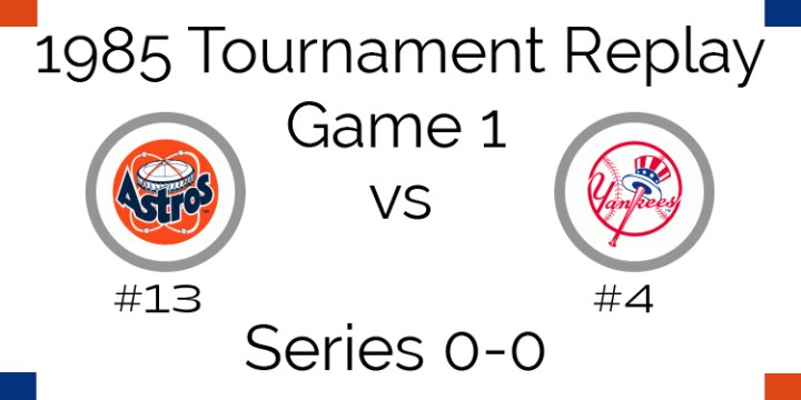 Game 1 – 1985 Tournament Replay Astros at Yankees