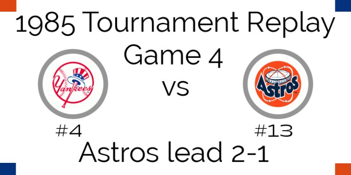Game 4 – 1985 Tournament Replay Yankees at Astros