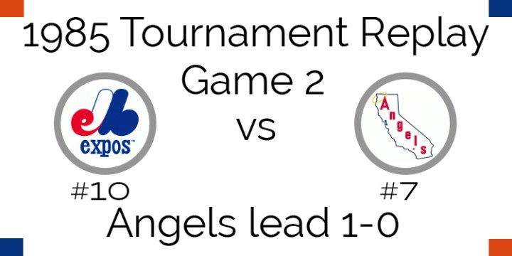 Game 2 – 1985 Tournament Replay Expos at Angels