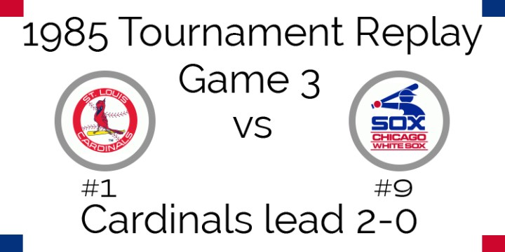 Game 3 – 1985 Tournament Replay Cardinals at White Sox