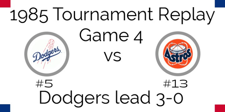 Game 4 – 1985 Tournament Replay Dodgers @ Astros
