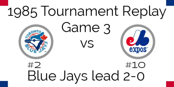 Game 3 – 1985 Tournament Replay Blue Jays @ Expos
