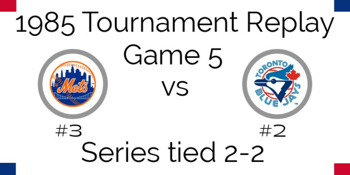 Game 5 – 1985 Tournament Replay Blue Jays @ Mets