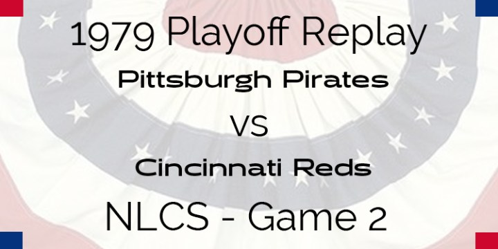 APBA 1979 Playoff Replay – NLCS Game 2 – Pirates @ Reds