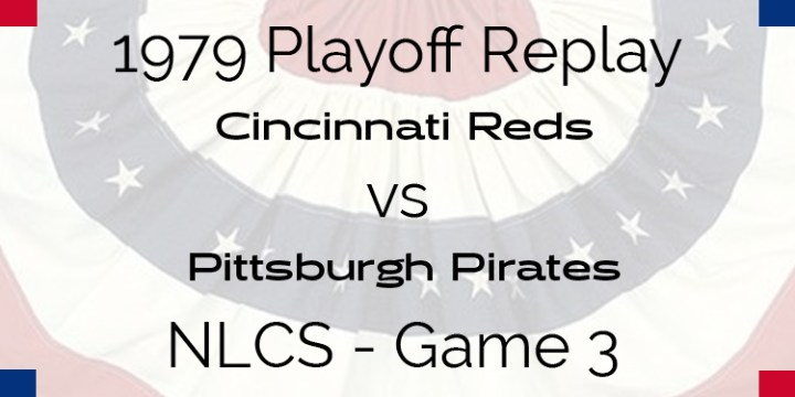 APBA 1979 Playoff Replay – NLCS Game 3 – Reds @ Pirates