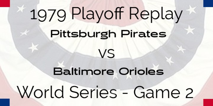 APBA 1979 World Series Replay – Game 2 – Pirates @ Orioles