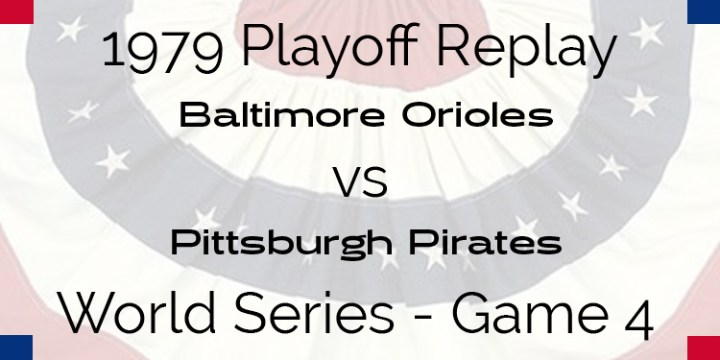 APBA 1979 World Series Replay – Game 4 – Orioles @ Pirates