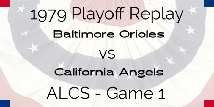 APBA 1979 Playoff Replay – ALCS Game 1 – Orioles @ Angels