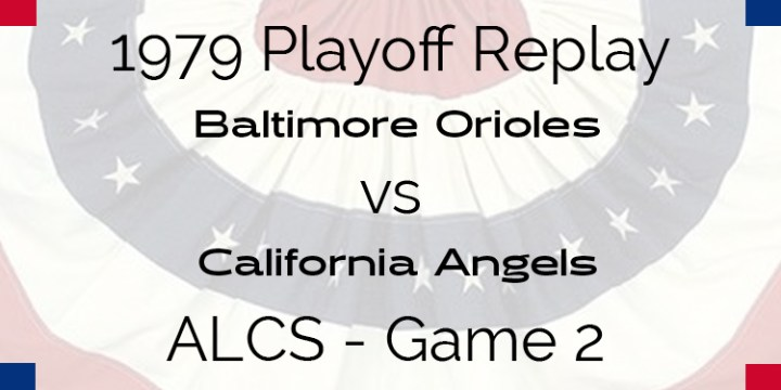 APBA 1979 Playoff Replay – ALCS Game 2 – Orioles @ Angels