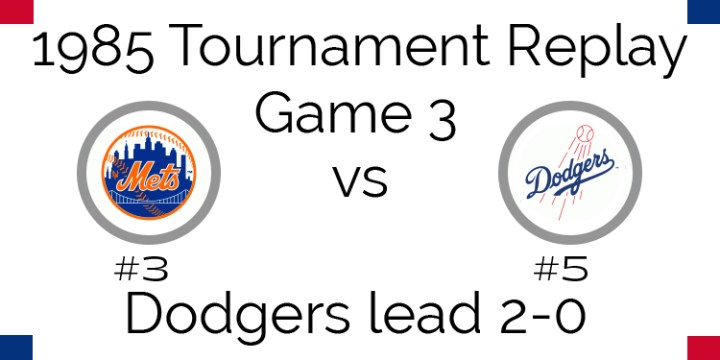 1985 Tournament Final – Game 3 – Mets @ Dodgers