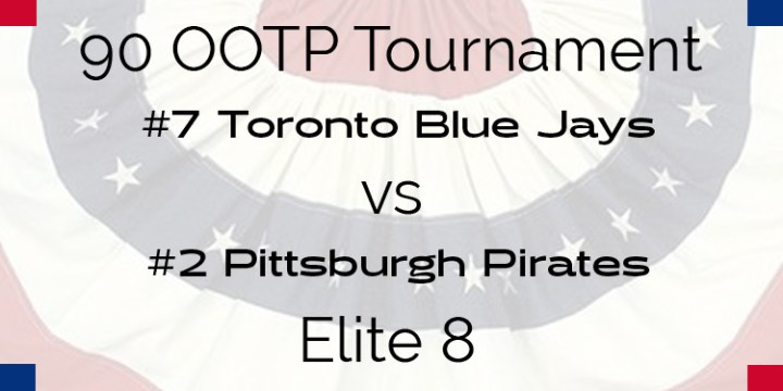 Out Of The Park 1990 Tournament – Elite 8 – Blue Jays vs Pirates