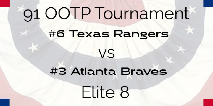 Out Of The Park 1991 Tournament – Elite 8 – Rangers vs Braves